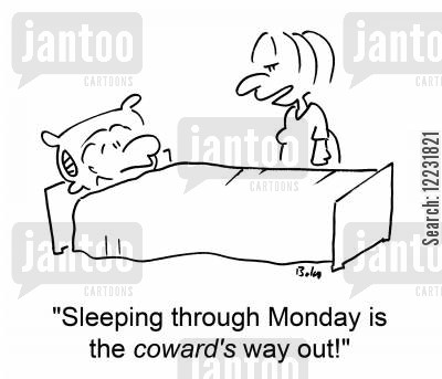 through cartoon humor: 'Sleeping through Monday is the coward's way out!'