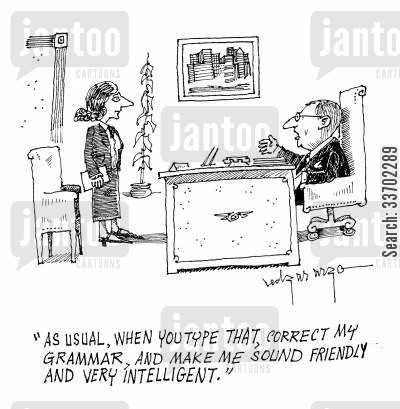 grammar mistakes cartoon humor: 'As usual, when you type that, correct my grammar, and make me sound friendly and very intelligent.'