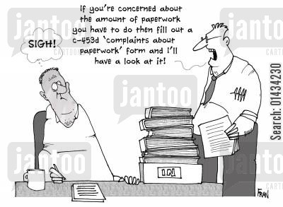 forms cartoon humor: If you're concerned about the amount of paperwork you have to do then fill out a C-435d complaints about paperwork form and I'll have a look at it!