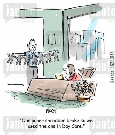 shredding paper cartoon humor: Our paper shredder broke so we used the one in Day Care.