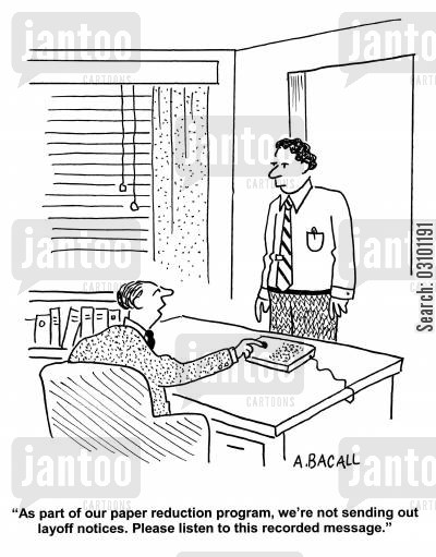 paperless office cartoon humor: 'As part of our paper reduction program, we're not sending out layoff notices. Please listen to this recorded message.'