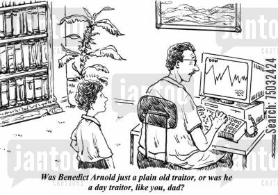 traitor cartoon humor: 'Was Benedict Arnold just a plain old traitor, or was he a day traitor, like you, dad?'
