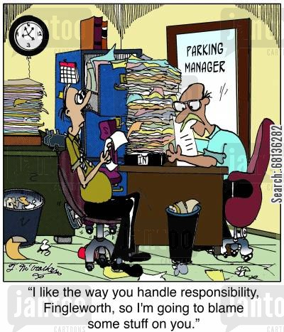 parking garage cartoon humor:  'I like the way you handle responsibility, Fingleworth, so I'm going to blame some stuff on you.'