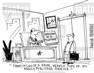 bad bosses cartoon humor: 'Symes, in lieu of a raise, here's a copy of my newly published memoir.' (titled 'Confessions of a Tightwad').