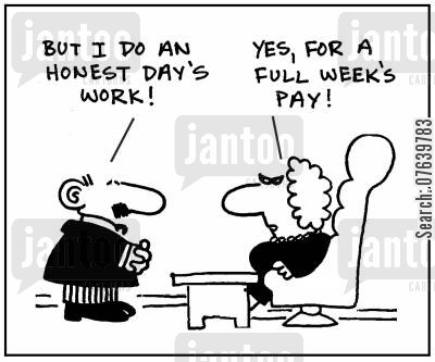 lazes cartoon humor: 'But I do an honest day's work.' - 'Yes, for a full week's pay.'