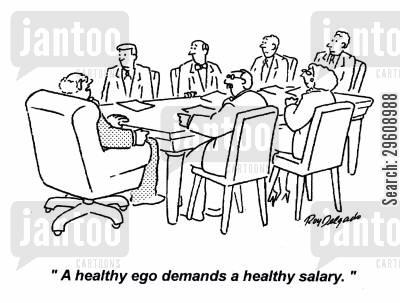 riches cartoon humor: 'A healthy ego demands a healthy salary.'