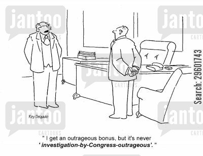 dividend cartoon humor: 'I get an outrageous bonus, but it's never investigation-by-congress-outrageous.'
