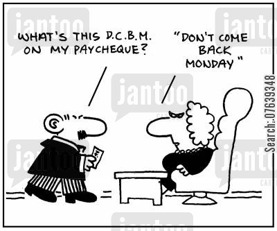 pay cheques cartoon humor: 'What's this D.C.B.M. on my pay cheque? Don't Come Back Monday'