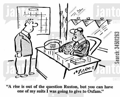 condescending cartoon humor: A rise is out of the question Ruston, but you can have one of my suits I was going to give to Oxfam.