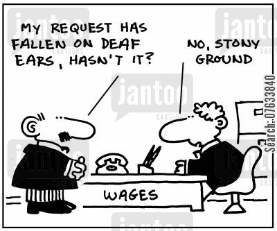 pay packet cartoon humor: My request has fallen on deaf ears, hasn't it?
