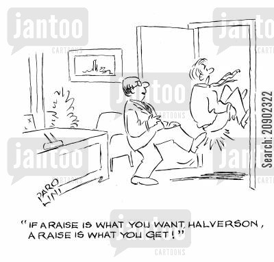 kick up the backside cartoon humor: 'If a raise is what you want, Halverson, a raise is what you get!'