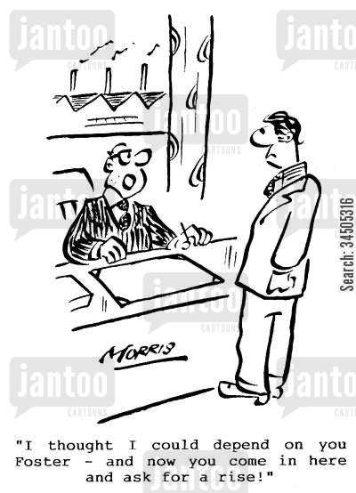 payraise cartoon humor: I though I could depend on you Foster - and now you come in here and ask for a rise!