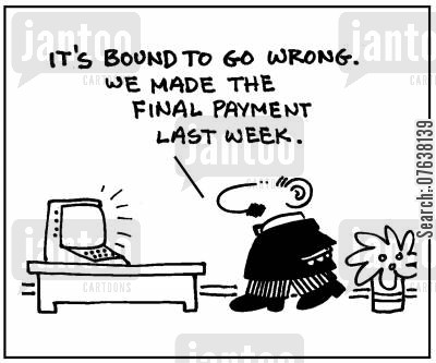 final payment cartoon humor: 'It's bound to go wrong. We made the final payment last week.'