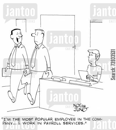 payroll department cartoon humor: 'I'm the most popular employee in the company...I work in payroll services.'