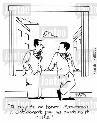 honestly cartoon humor: 'It pays to be honest - Sometimes it just doesn't pay as much as it costs.'