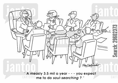 grateful cartoon humor: 'A measly 3.5 mil a year... You expect me to do soul-searching?'