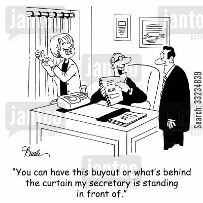 buyouts cartoon humor: 'You can have this buyout or what's behind the curtain my secretary is standing in front of.'