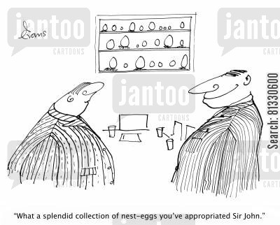 retirement plan cartoon humor: 'What a splendid collection of nest-eggs you've appropriated Sir John.'