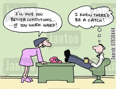 better conditions cartoon humor: I'll give you better conditions...if you work hard! I knew there'd be a catch!
