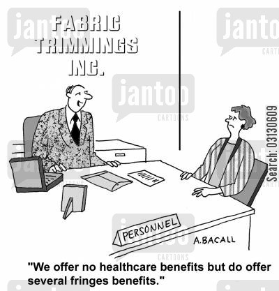 healthcare benefit cartoon humor: We offer no healthcare benefts but offer several fringes benefits.