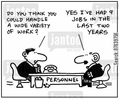 job market cartoon humor: 'Do you think you could handle a wide variety of work?' - 'Yes I've had 9 jobs in the last two years '