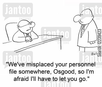 personal file cartoon humor: 'We've misplaced your personnel file somewhere, Osgood, so I'm afraid I'll have to let you go.'