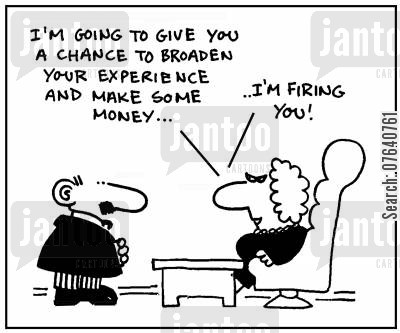 broadening cartoon humor: 'I'm going to give you a chance to broaden your experience and make some money... I'm firing you.'