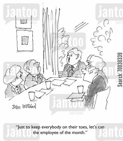 months cartoon humor: 'Just to keep everybody on their toes, let's can the employee of the month.'