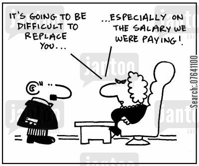 pay increases cartoon humor: 'Its going to be difficult to replace you. Especially on the salary we were paying.'