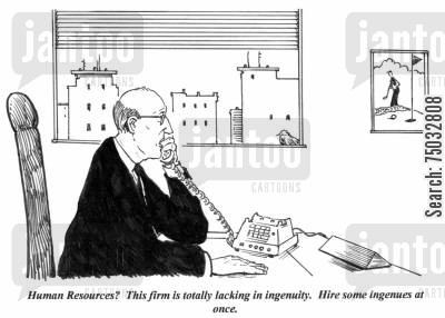 staffing reviews cartoon humor: 'Human resources? This firm is totally lacking in ingenuity. Hire some ingenues at once.'