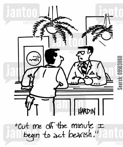 depressants cartoon humor: 'Cut me off the minute I begin to act bearish.'