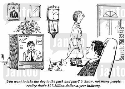 business news cartoon humor: 'You want to take the dog to the park and play? Y'know, not many people realize that's $27-billion-dollar-a-year industry.'