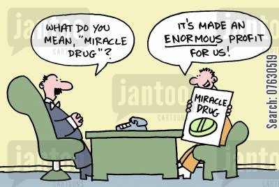 miracle drugs cartoon humor: What do you mean, 'miracle drug'? It's made an enormous profit for us!