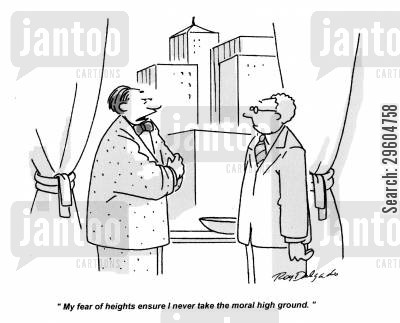dictates cartoon humor: 'My fear of heights ensure I never take the moral high ground.'