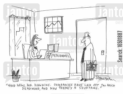 shortage cartoon humor: ...Companies have laid off too much deadwood, and now there's a shortage.
