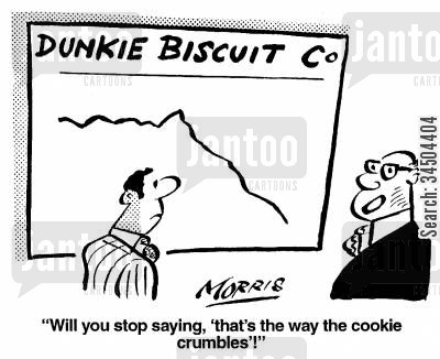 acceptance cartoon humor: Dunkie Biscuit Co - Will you stop saying 'that's the way the cookie crumbles!