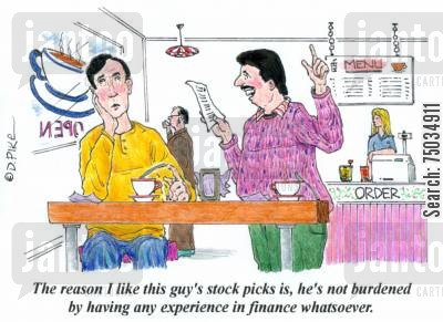 equities cartoon humor: 'The reason I like this guy's stock picks is, he's not burdened by having any experience in finance whatsoever.'
