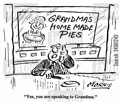 food production cartoon humor: Yes, you are speaking to Grandma.