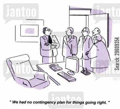 contingency cartoon humor: 'We had no contingency plan for things going right.'