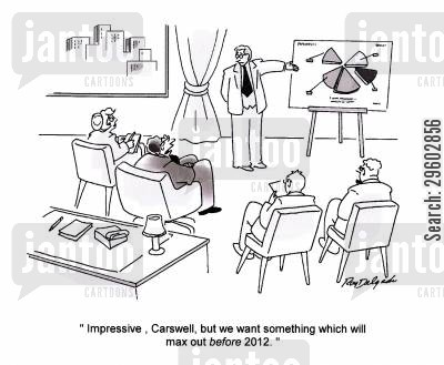 ending cartoon humor: 'Impressive, Carswell, but we want something which will max out before 2012.'