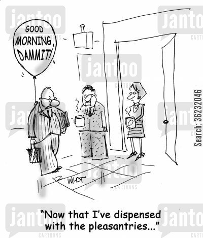 pleasantries cartoon humor: Now that I've dispensed with the pleasantries...
