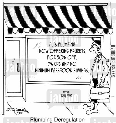 deregulation cartoon humor: 'Al's Plumbing now offering Faucets for 50 off, 7 CDs and No Minimum Passbook Savings.'
