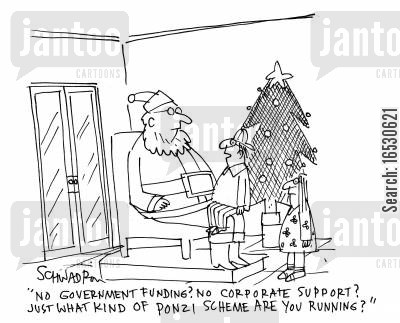 corporatesupport cartoon humor: 'No government funding? No corporate support? Just what kind of ponzi scheme are you running?'