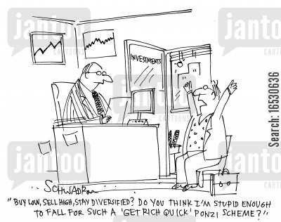 sell high cartoon humor: 'Buy low, sell high, stay diversified? Do you think I'm stupid enough to fall for such a 'get rich quick' ponzi scheme?'