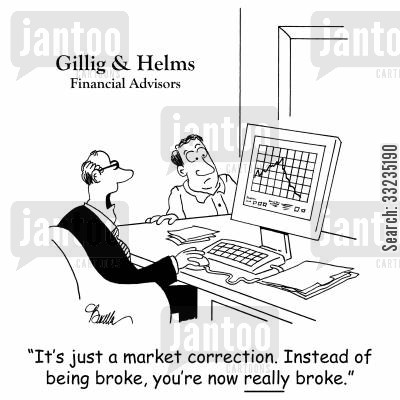 lose money cartoon humor: 'It's just a market correction. Instead of being broke, you're really broke.'