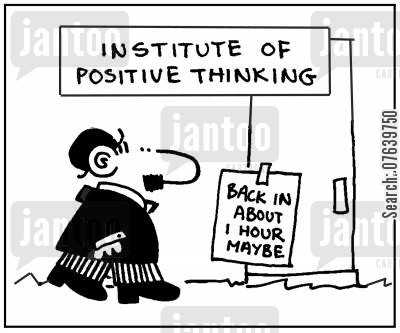 positive thinking cartoon humor: 'Institute of positive thinking. Back in about 1 hour. Maybe.'