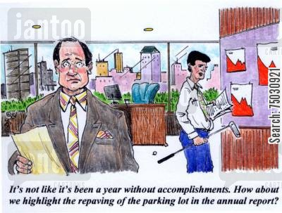 annual report cartoon humor: 'It's not like it's been a year without accomplishments. How about we highlight the repaving of the parking lot in the annual report?'