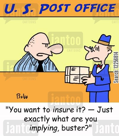 implying cartoon humor: 'You want to insure it? --Just exactly what are you implying, buster?'