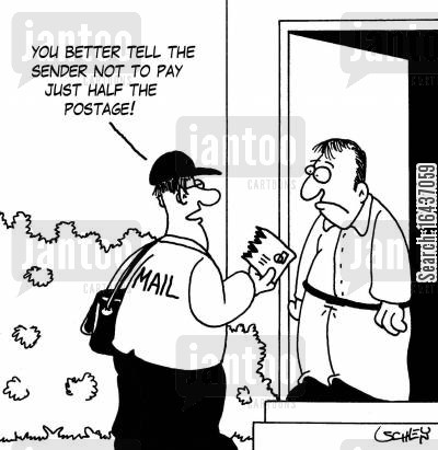 postal services cartoon humor: 'You better tell the sender not to pay just half the postage!'