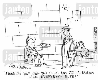 credit crisis cartoon humor: 'Stand on your own two feet and get a bailout like everybody else.'